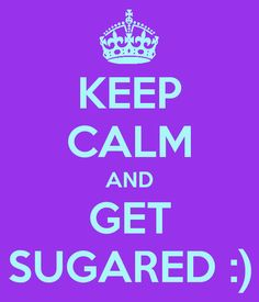 keep calm and get sugared