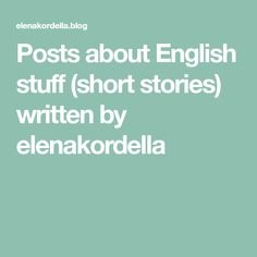 Posts about English stuff (short stories) written by elenakordella Short Stories, English, Posts, Writing, Messages, Being A Writer, English Language, Letter, Writing Process