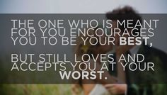 Best Love Affection Sayings The One Who Is Meant For You Encourages You To Be Your Best - Entertainment world