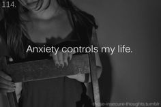 """114. """"Anxiety controls my life."""" - Anonymous"""