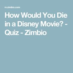 How Would You Die in a Disney Movie? - Quiz - Zimbio