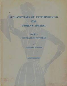 Esther Kaplan Pivnick Fundamentals of Patternmaking Book I: Foundation Patterns