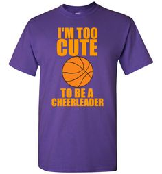 I'm Too Cute to be a Cheerleader Basketball Girl T-Shirt By Tshirt Unicorn Each shirt is made to order using digital printing in the USA. Allow days to print the order and get it shipped. This com (Basketball Humor) Sport Basketball, Basketball Workouts, Basketball Skills, Basketball Shooting, Basketball Quotes, Basketball Uniforms, Basketball Players, Basketball Stuff, Basketball Scoreboard