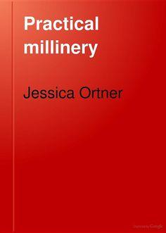 Practical Millinery - Jessica Ortner - Google Books
