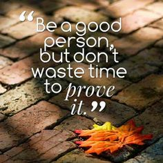 Quotes about to be a good person and don't waste time
