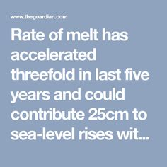 Rate of melt has accelerated threefold in last five years and could contribute 25cm to sea-level rises without urgent action