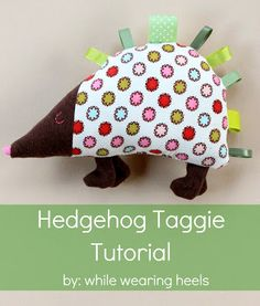 While Wearing Heels: Hedgehog Taggie Tutorial (with template)