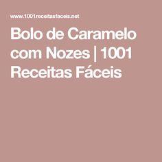 Bolo de Caramelo com Nozes | 1001 Receitas Fáceis Queso, My Recipes, Mousse, Cooking, Coco, Chocolates, Diy Crafts, Board, Strawberry Sponge Cake