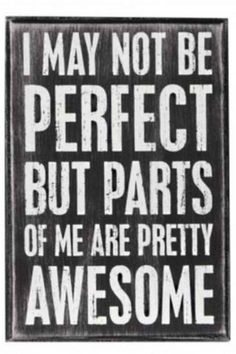 """I gave up on Perfectionism, but still believe in """"partly awesome-ism"""""""