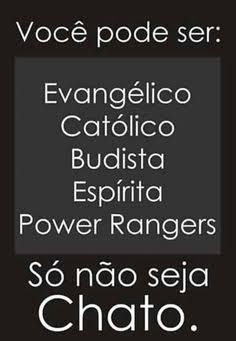 Resultado de imagem para O problema não é você ser Ateu, Cristão, Budista, macumbeiro, espírita, ninja, Power Ranger, ou sei lá o que