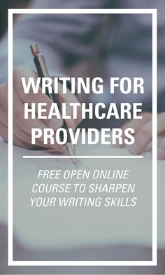 """Take """"Writing for Healthcare Providers,"""" a free, open, online course that sharpens your writing skills as a healthcare provider."""