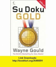 Su Doku Gold (Su Doku Medal Quartet 3) (9780007274499) Wayne Gould , ISBN-10: 0007274491  , ISBN-13: 978-0007274499 ,  , tutorials , pdf , ebook , torrent , downloads , rapidshare , filesonic , hotfile , megaupload , fileserve