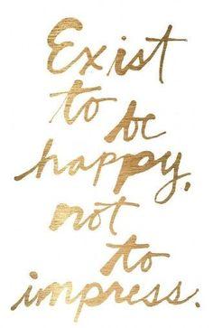 exist to be happy | #wordstoliveby