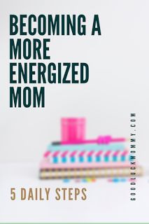 Good Luck Mommy: How to be a More Energized Mom for 2017