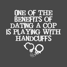Check out this awesome 'One+of+the+Benefits+of+Dating+Cops+is+Handcuffs+Sexy' design on Police Girlfriend, Cop Wife, Police Wife Life, Girlfriend Quotes, Cop Quotes, Police Quotes, Funny Dating Quotes, Dating Humor, Cops Humor