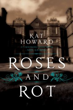 Roses and Rot by Kat Howard | Hardcover: 336 pages | Publisher: Saga Press (January 26, 2016)