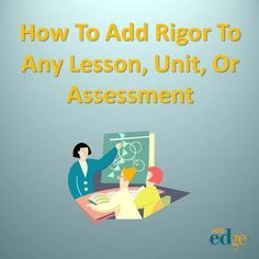 How To Add Rigor To Any Lesson, Unit, Or Assessment