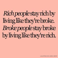 "Boom..people that really have money don't talk about it or ""act"" like they are rich..quit judging others by their 'stuff' or 'lack thereof'.  Base your decisions on your goals' status, not on the Jones's status symbols."