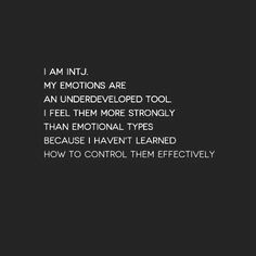 True and I internalize my emotions so I'm always asking why do I feel this way and which emotion do I feel specifically. It's definitely a life goal of mine to be a master of my emotions for sure.