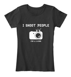 I Shoot People For A Living. Wonder gift for any photographer out there! Available for a limited time only!