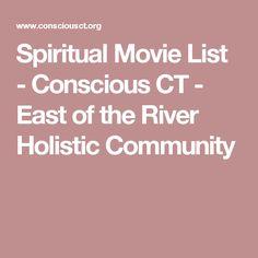 Spiritual Movie List - Conscious CT - East of the River Holistic Community