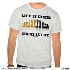 """Life Is Chess Chess Is Life (Reflective Chess Set) Tshirts #lifeischess #chessislife #chess #reflectivechessset #chessset #geek #humor #chessplayer #chessteacher #chesssaying #chesspieces #wordsandunwords Here's a chess saying that any avid chess player will enjoy!  Tee featuring a reflective chess set along with the following chess sentiment: """"Life Is Chess Chess Is Life""""."""