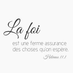 Hébreux 11 1 Or la foi est une ferme assurance des choses qu'on espère, une démonstration de celles qu'on ne voit pas.