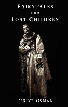 Fairytales for Lost Children by Diriye Osman - Diriye's collection of short stories uses fairy tales to explore displacement, family, stability, love and home. I Love Books, Good Books, Books To Read, My Books, 100 Best Books, African Literature, Dream Library, Losing A Child, Reading Lists