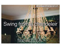 Swing from a chandelier.