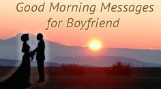 Sweet good morning wishes for boyfriend are written with beautiful lovely words chosen for the loved boyfriend.