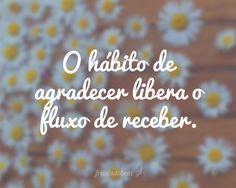 O hábito de agradecer libera o fluxo de receber.