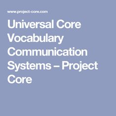 Universal Core Vocabulary Communication Systems – Project Core