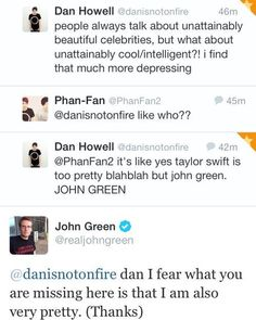 Just one more reason to love John Green <<<John and Dan two favourite person... I can't even...