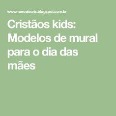 Cristãos kids: Modelos de mural para o dia das mães