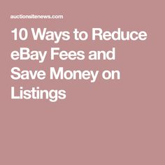 10 Ways to Reduce eBay Fees and Save Money on Listings How To Make Money 691e7fe5279a