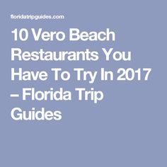 10 Vero Beach Restaurants You Have To Try In 2017 – Florida Trip Guides Vero Beach Restaurants, Vero Beach Florida, Delicious Restaurant, Florida Travel, Best Places To Eat, Beautiful Beaches, Things To Do, Top, Places