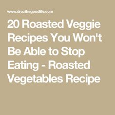 20 Roasted Veggie Recipes You Won't Be Able to Stop Eating - Roasted Vegetables Recipe