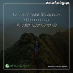 La UX no estás trabajando si los usuarios te están abandonando. #ux #uxdesign #marketingtips Visit www.jluislopez.es