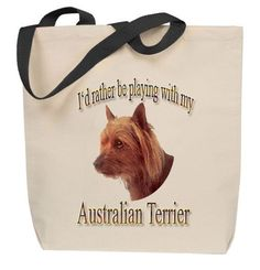 I'd Rather Be Playing With My Australian Terrier Tote Bag