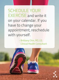 """Schedule your exercise and write it on your calendar. If you have to change your appointment, reschedule with yourself."" - Brittany Chin, RD,LD"