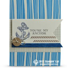 CARD: You're My Anchor. Stampin up Chalk Lines, Guy Greetings, Sea Street stamp sets.  With Pretty Petals & Typeset Specialty papers.
