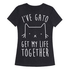 """This punny cat shirt reads, """"I've Gato Get My Life Together"""" and makes a perfect gift for your favorite cat lover.  Grab this purrrfect gato tee today."""