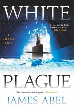White Plague by James Abel - When a technically advanced sub carrying a lethal plague goes adrift in the Arctic, bio-terror expert Joe Rush must rescue the survivors and prevent the plague from falling into enemy hands.
