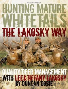 Amazon.com: Hunting Mature Whitetails the Lakosky Way: Quality Deer Management with Lee and Tiffany Lakosky (9781440223891): Lee Lakosky, Tiffany Lakosky: Books