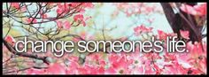 change someone's life, inspire, pink flowers  - facebook cover photo, fb covers
