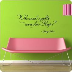 "Marilyn Monroe ""Who said nights were for sleep"" Wall Decal...omg new quote over my bed"
