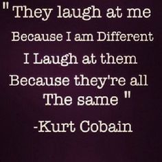 I love by this! There is no shame in being different!! I would rather be different than to be like everyone else