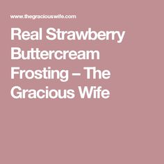 Real Strawberry Buttercream Frosting – The Gracious Wife