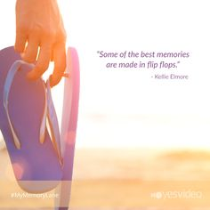 """Some of the best memories are made in flip flops."" -Kellie Elmore #quote #summer #mymemorylane  www.yesvideo.com"
