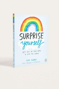 Slide View: 1: Surprise Yourself: Get Out of Your Head and Into the World By Lisa Currie